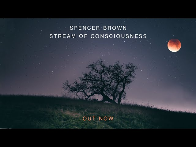 Spencer Brown - Stream of Consciousness | Out Now
