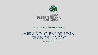 Abraão: O Pai de Uma Grande Nação | Rev. Estevão Domingos (IPJaguaribe)