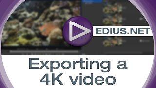 EDIUS.NET Podcast - Exporting a 4K video