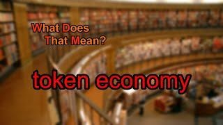 What does token economy mean?