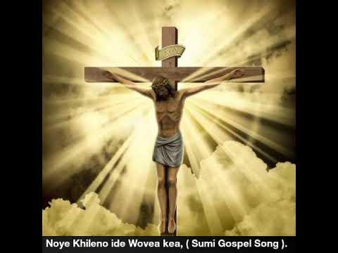 Noye Khileno ide Wovea kea, ( Sumi Gospel Song).