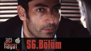 Скачать Acı Hayat 56 Bölüm Tek Part İzle HD