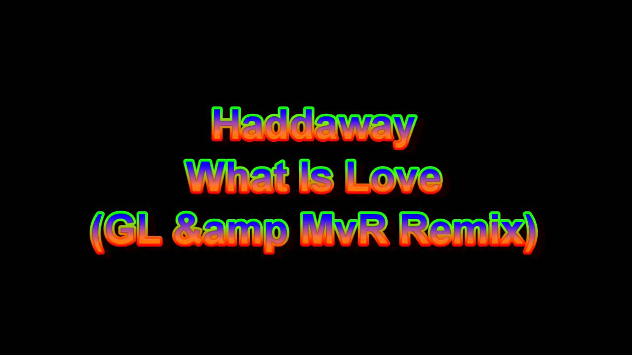 Haddaway What Is Love Gl Amp Mvr Remix Hq
