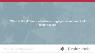 What is the Difference Between Negligence and Medical Malpractice?