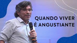 Quando viver é angustiante | Pastor Roberto Santos
