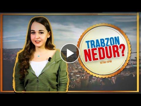 Trabzon Nedur?