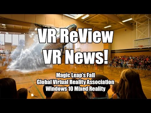 VR ReView is VR News! This Week: Magic Leap's fall, GVRA, Windows 10 Mixed Reality