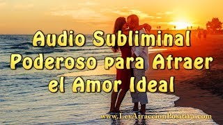 Audio Subliminal Poderoso para Atraer el Amor Ideal