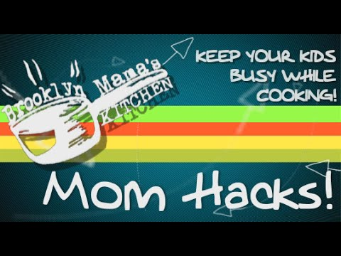 MOM HACKS: Keeping Your Kids Busy While Cooking