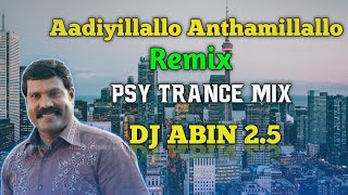 Aadiyillallo Anthamillallo Remix | PSY Trance Mix | DJ ABIN 2.5 | Malayalam DJ Songs | I am Abin