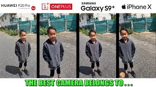 Camera Test | Huawei P20 Pro vs OnePlus 6 vs Galaxy S9 Plus vs iPhone X [4K]