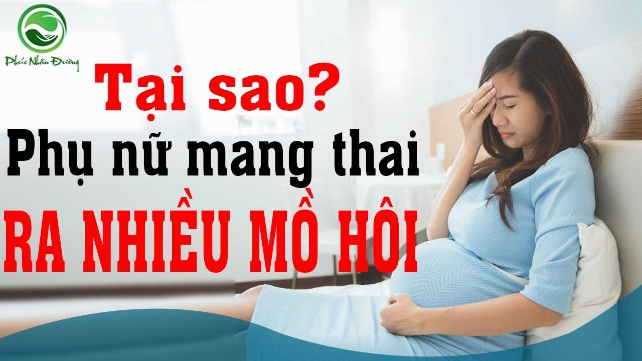 Tại sao phụ nữ mang thai lại ra nhiều Mồ hôi tay chân nách hơn