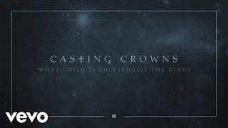 Casting Crowns - What Child Is This (Christ the King) [Audio]