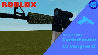 Converting Turbo Fusion V4 Guns To Vanguard Guns - Vanguard Tutorial (Roblox Tutorial)