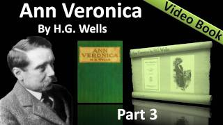 Part 3 - Ann Veronica Audiobook by H. G. Wells (Chs 08 -10)(, 2011-11-29T06:25:52.000Z)
