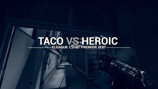 ELEAGUE PREMIER 2017: TACO vs Heroic