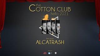 The Cotton Club | Hello 2021 - ALCATRASH