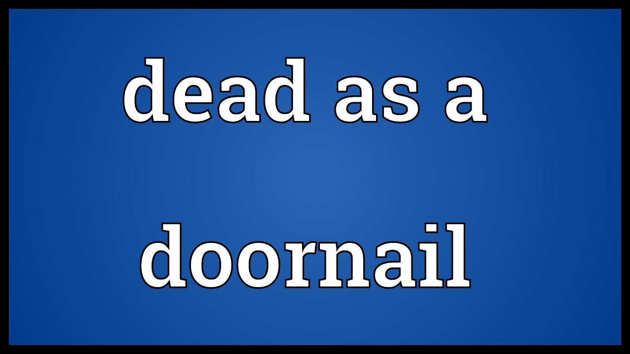 Dead As A Doornail Meaning
