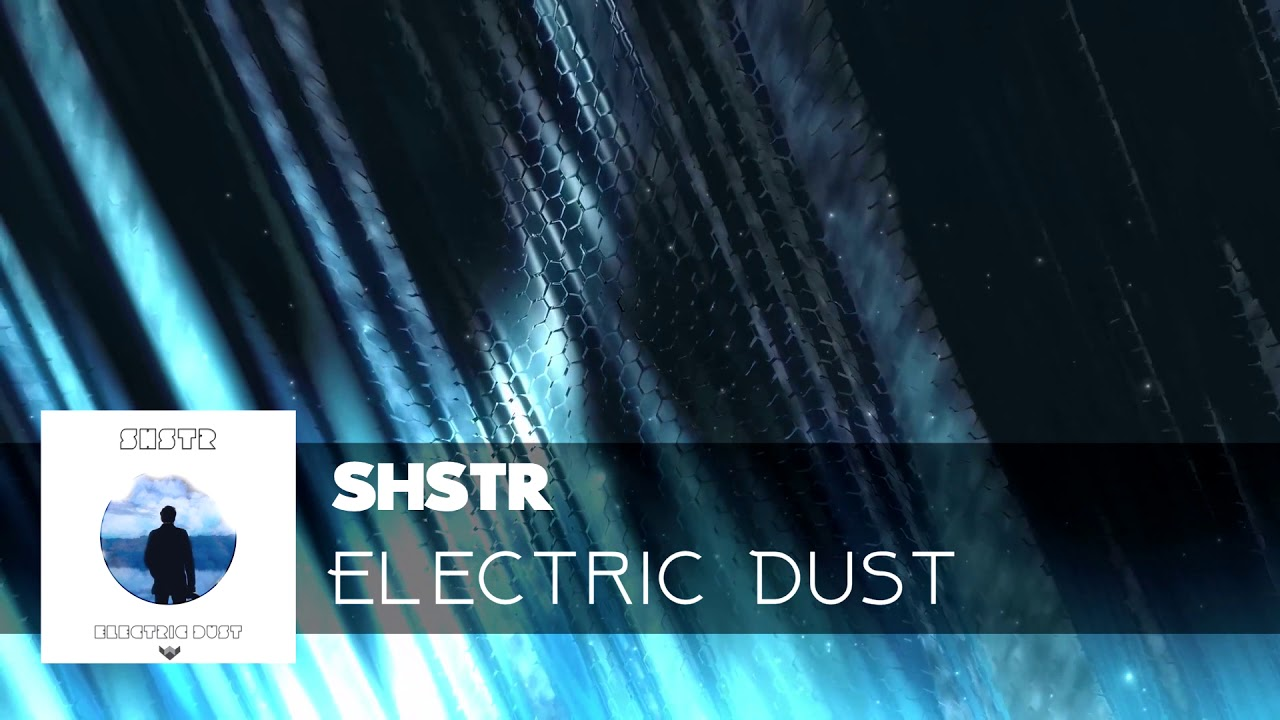 SHSTR - Electric Dust (#chill #chillout)