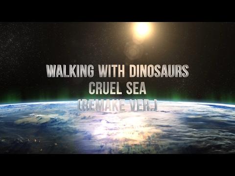 Walking With Dinosaurs - Cruel Sea (Remake Ver.)