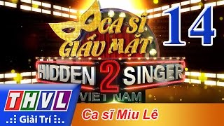 THVL | Ca sĩ giấu mặt 2016 - Tập 14: Ca sĩ Miu Lê