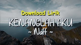 Download Mp3 Kenanglah Aku - Naff  Lirik Download