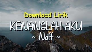 Kenanglah Aku - Naff (Lirik Download)