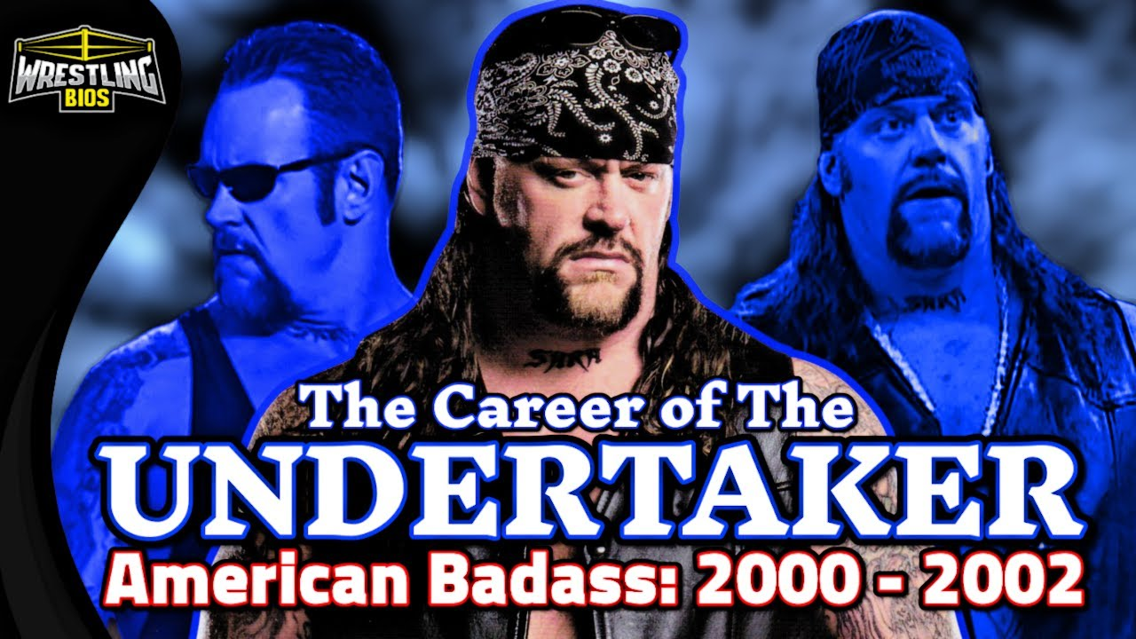 The Career of The Undertaker: American Badass 2000 - 2002
