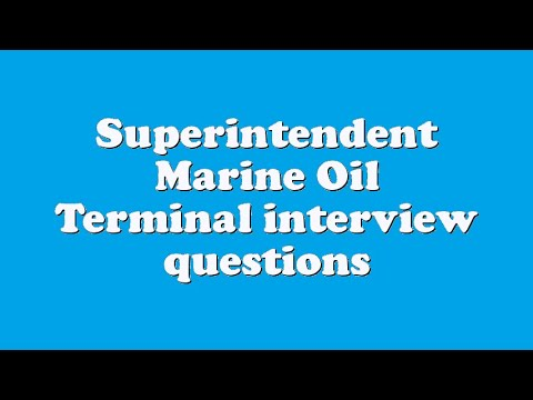 Superintendent Marine Oil Terminal interview questions