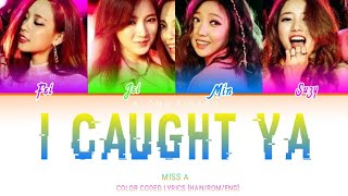 MISS A - I CAUGHT YA (COLOR CODED LYRICS [HAN/ROM/ENG])