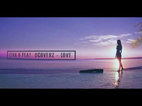 Liva K feat Dcoverz - Love (original mix) - Deep house music 2016 - Dance summer hits 2016