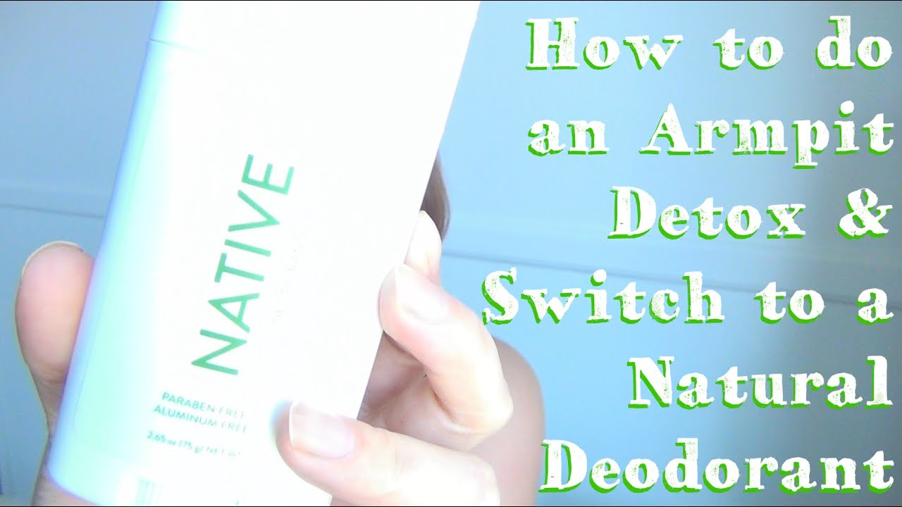 How To Do An Armpit Detox And Switch To A Natural Healthy