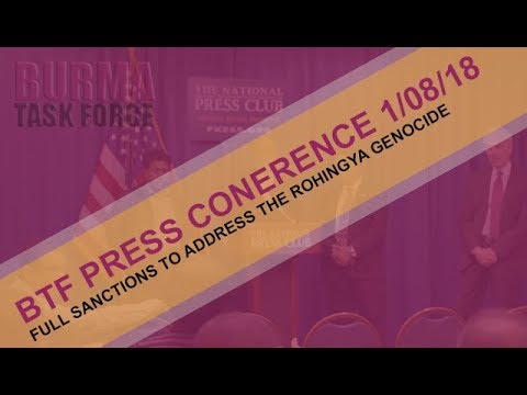 BTF PRESS CONFERENCE 1/08/18: FULL SANCTIONS TO ADDRESS THE ROHINGYA GENOCIDE