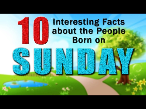 10 Interesting facts about the people born on Sunday | Did you know that?