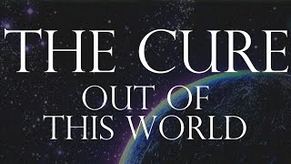 The Cure - Out Of This World - Subtitulada (Español / Inglés)