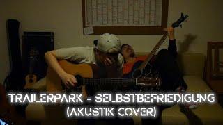 Trailerpark - Selbstbefriedigung (Akustik Cover)
