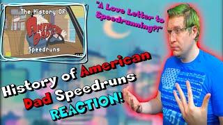 "Speedrunner Reacts to ""History of American Dad Speedruns"" - The PERFECT speedrun?!"
