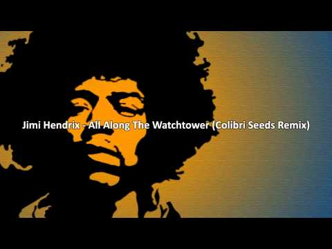 Jimi Hendrix   All Alg The Watchtower Colibri Seeds Remix