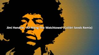 Jimi Hendrix   All Along The Watchtower Colibri Seeds Remix
