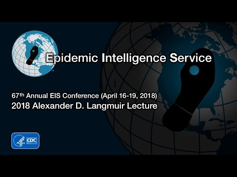 2018 Alexander D. Langmuir Lecture For 67th Annual Epidemic Intelligence Service Conference
