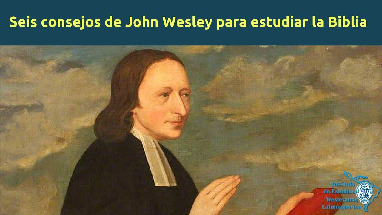 Seis Consejos De John Wesley Para Leer La Biblia