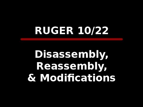 Ruger 10/22 Disassembly, Reassembly, & Modifications