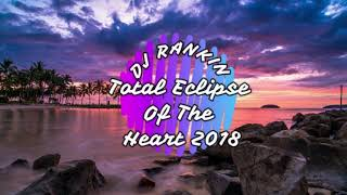 DJ Rankin Total Eclipse Of The Heart 2018 Melbourne Bounce