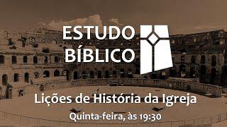 Estudo Bíblico - Lições da História da Igreja 02 - Perseguição e Martírio (09/09/2021)
