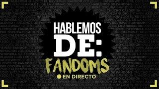 Hablemos de Fandoms (Lo mejor) | LA ZONA CERO & AMIGOS