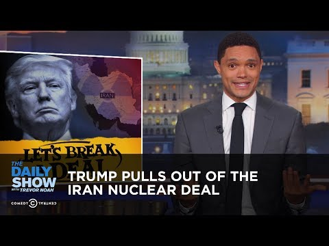 Trump Pulls Out of the Iran Nuclear Deal | The Daily Show