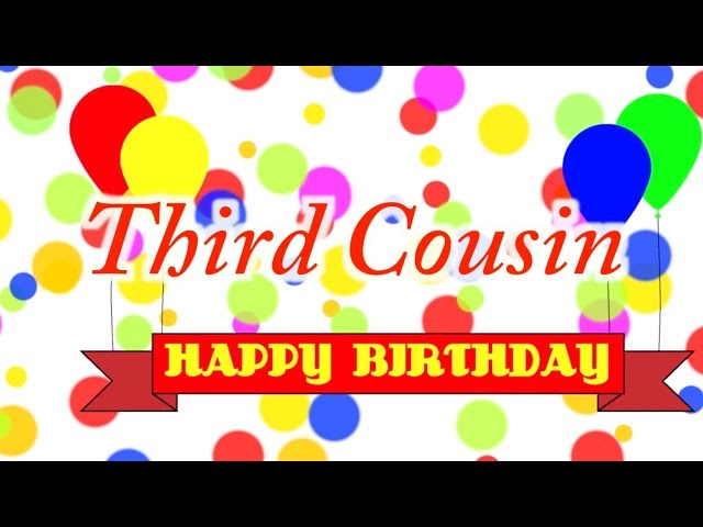 Happy Birthday Third Cousin Song