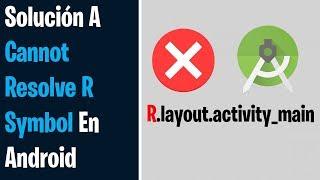 Cannot Resolve Symbol R Android Studio