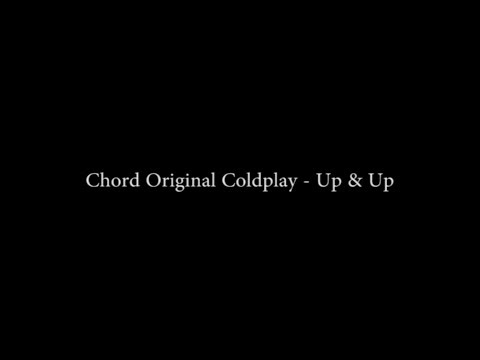 Lirik dan Chord Original Coldplay - Up & Up