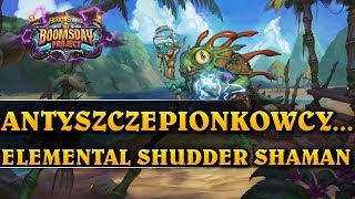 ANTYSZCZEPIONKOWCY... - ELEMENTAL SHUDDER SHAMAN - Hearthstone Decks std (The Boomsday Project)